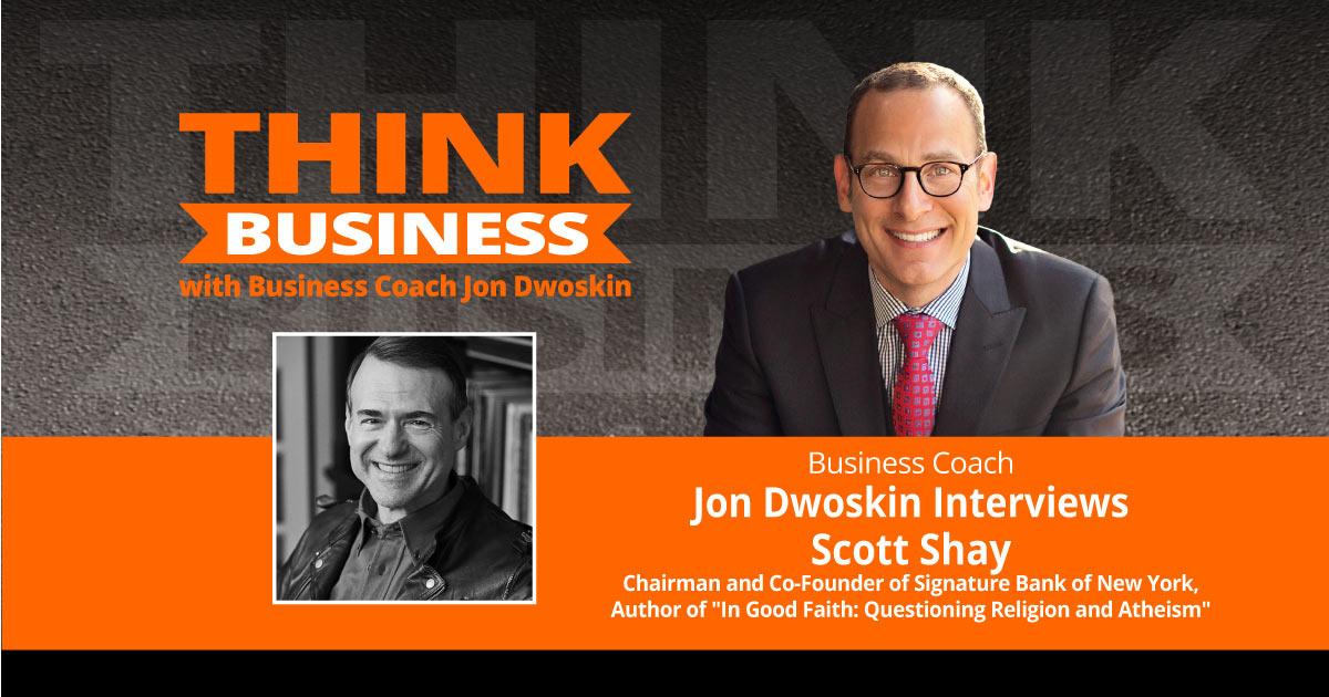 THINK Business Podcast: Jon Dwoskin Talks with Scott Shay