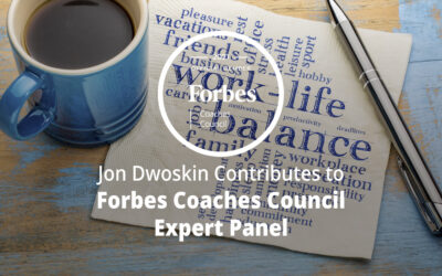 Jon Dwoskin Contributes to Forbes Coaches Council Expert Panel: 16 Ways To Achieve Work-Life Balance By Setting Better Boundaries