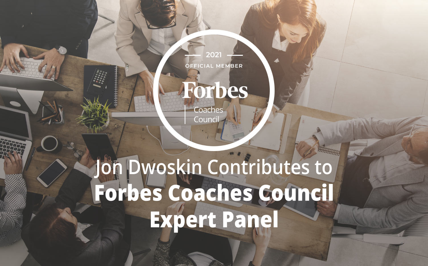 Jon Dwoskin Contributes to Forbes Coaches Council Expert Panel: 15 Ways To Support Various Work Styles Without Sacrificing Collaboration