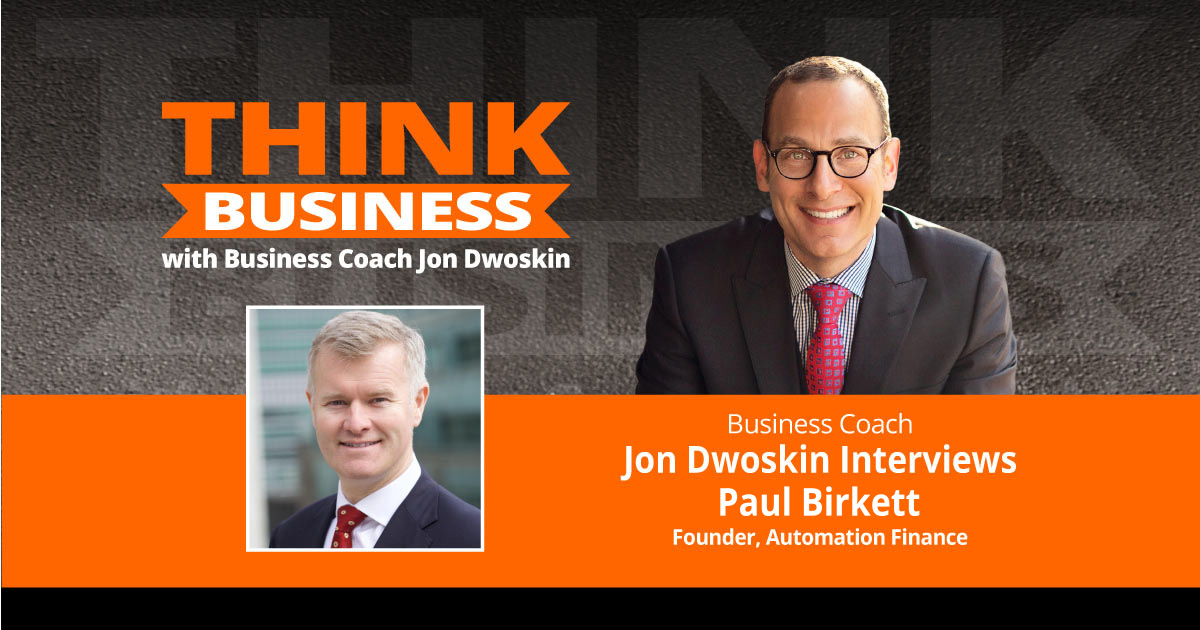 THINK Business Podcast: Jon Dwoskin Talks with Paul Birkett