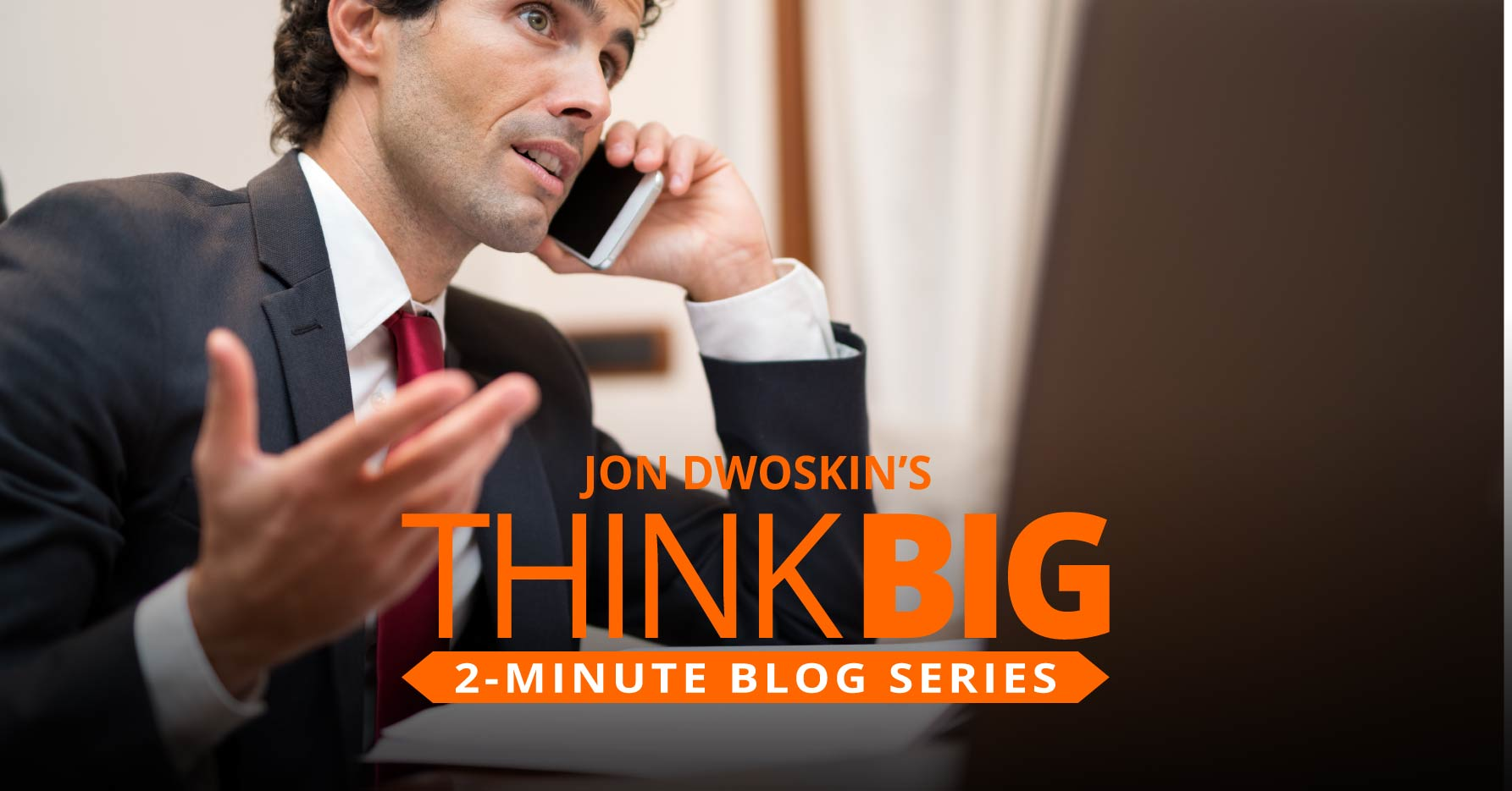 THINK Big 2-Minute Blog: How to Handle Nightmare Clients