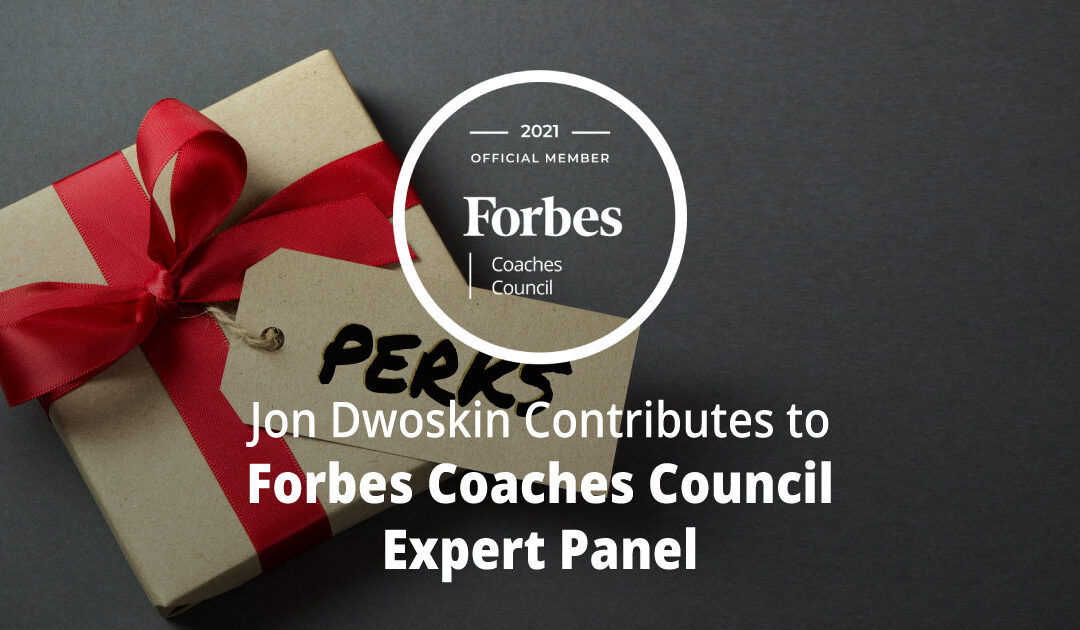 Jon Dwoskin Contributes to Forbes Coaches Council Expert Panel: 16 Employee Perks To Attract And Retain Top Virtual Talent