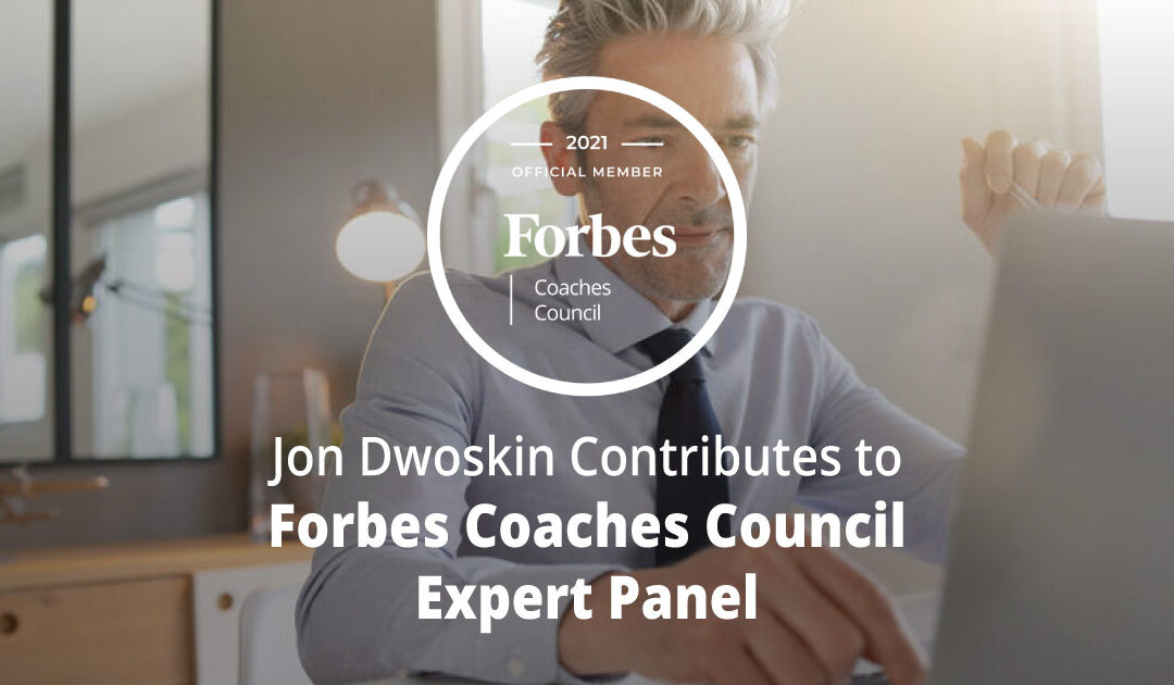 Jon Dwoskin Contributes to Forbes Coaches Council Expert Panel: 15 Tips For Rejoining The Workforce After Raising Kids