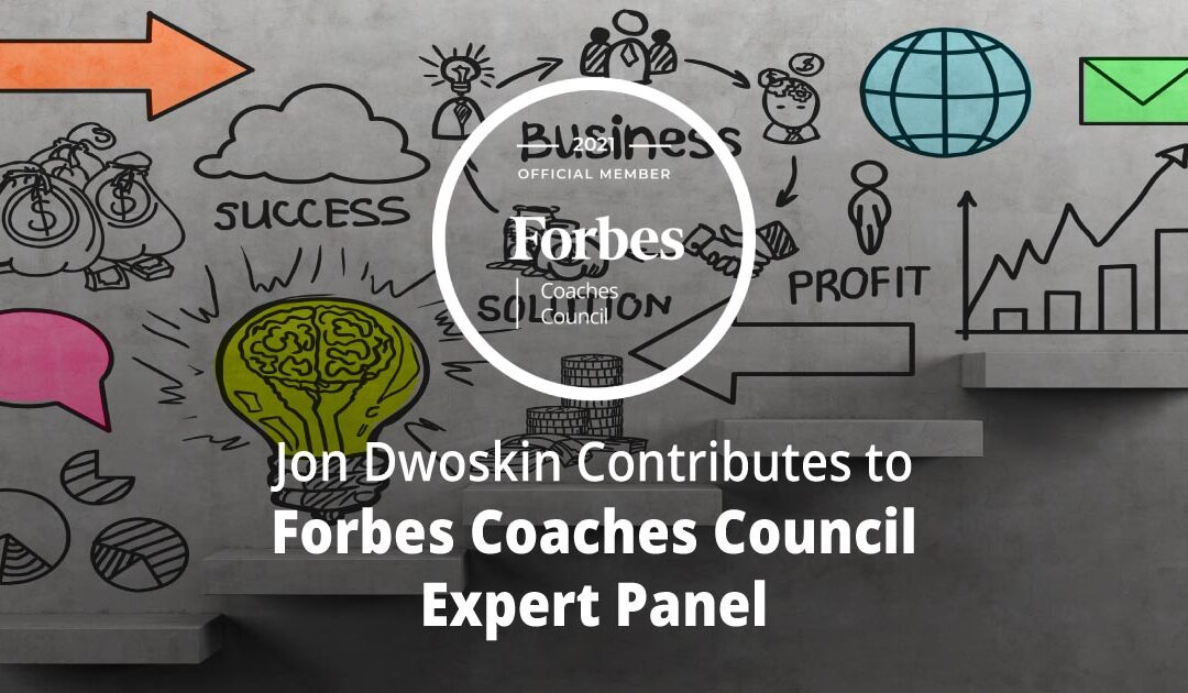 Jon Dwoskin Contributes to Forbes Coaches Council Expert Panel: 13 Signals For Recognizing When A Business Is Scaling Too Fast
