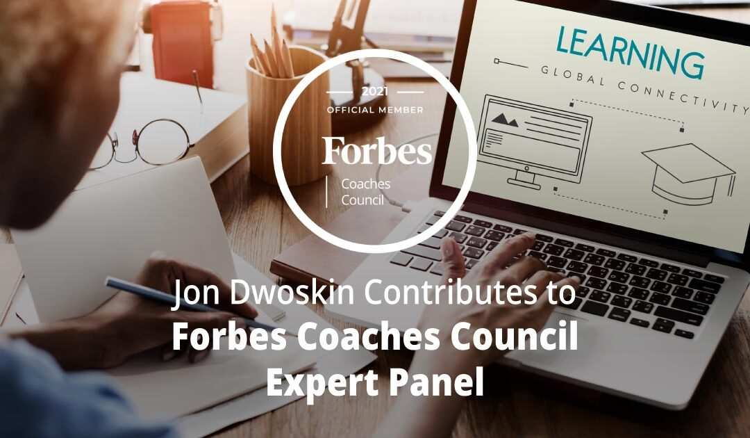 Jon Dwoskin Contributes to Forbes Coaches Council Expert Panel: 10 Ways To Find Out If A Career Change Means Going Back To School