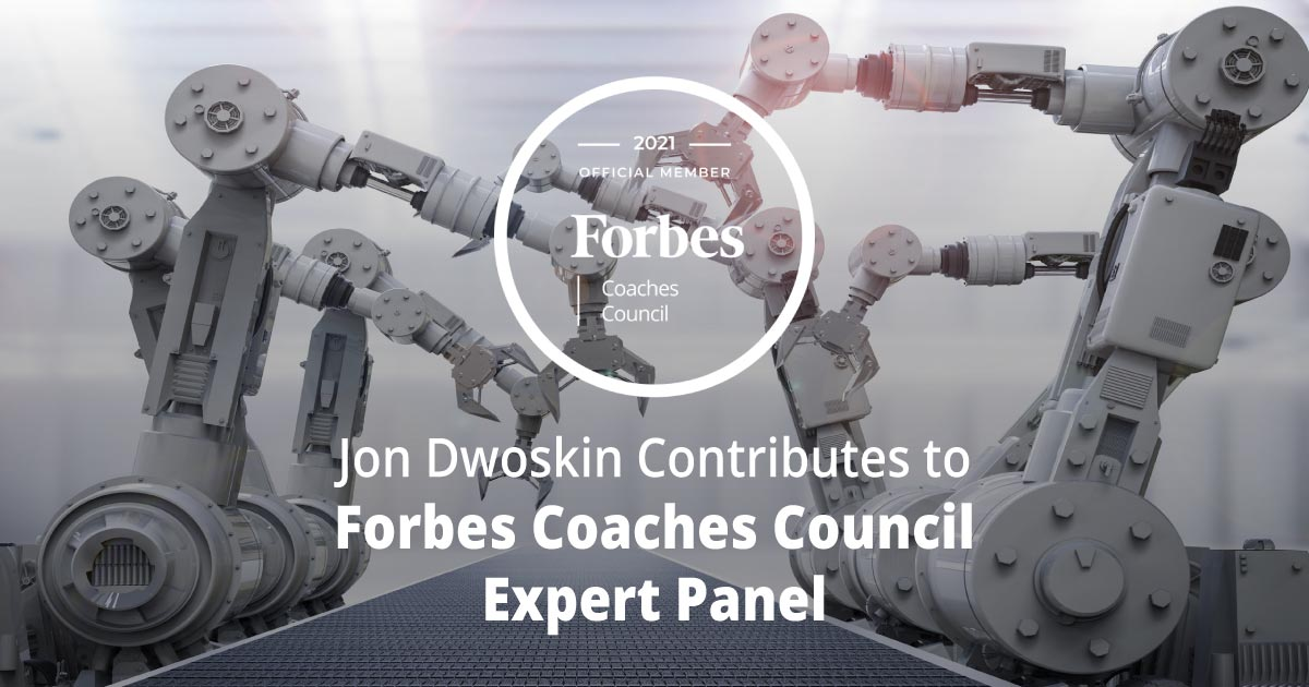 Jon Dwoskin Contributes to Forbes Coaches Council Expert Panel: How Automation Will Impact Future Job Markets: 10 Predictions