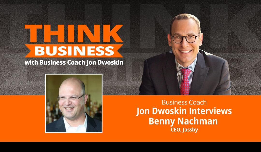 THINK Business Podcast: Jon Dwoskin Talks with Benny Nachman