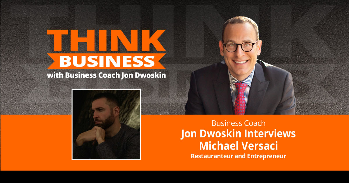 THINK Business Podcast: Jon Dwoskin Talks with Michael Versaci