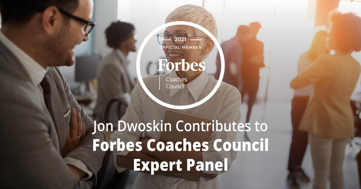 Jon Dwoskin Contributes to Forbes Coaches Council Expert Panel: 13 Smart Ways To Add Value And Become A 'Network Benefit'