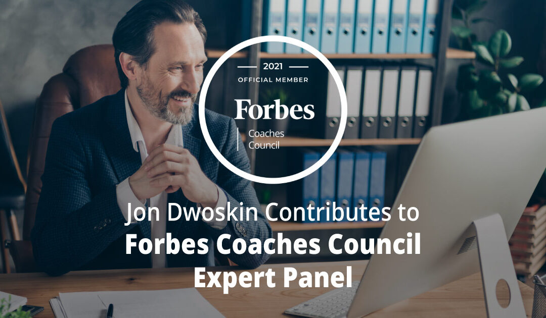 Jon Dwoskin Contributes to Forbes Coaches Council Expert Panel: 14 Ways New Leaders Can Prove They Are Ready For The Position