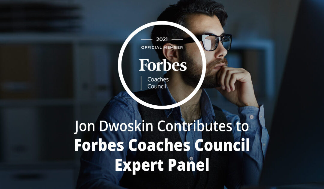 Jon Dwoskin Contributes to Forbes Coaches Council Expert Panel: Nine Clear Signs It's Time For An Entrepreneur To Leave A Startup