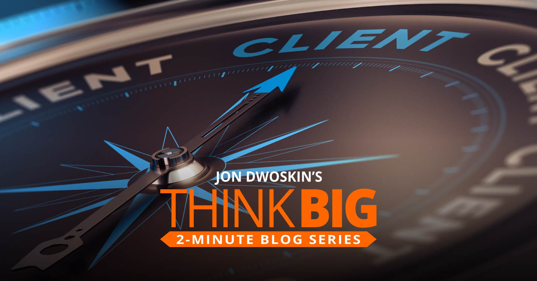 THINK Big 2-Minute Blog: Know What Clients Are Thinking
