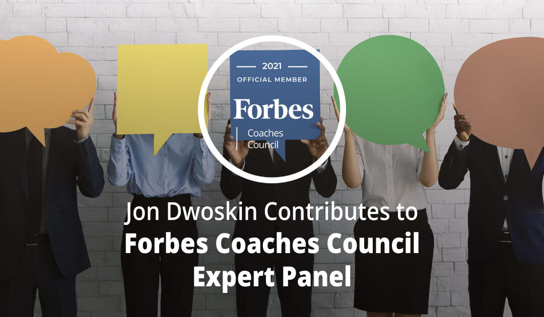 Jon Dwoskin Contributes to Forbes Coaches Council Expert Panel: How To Encourage Candid Employee Feedback: 14 Tips For CEOs