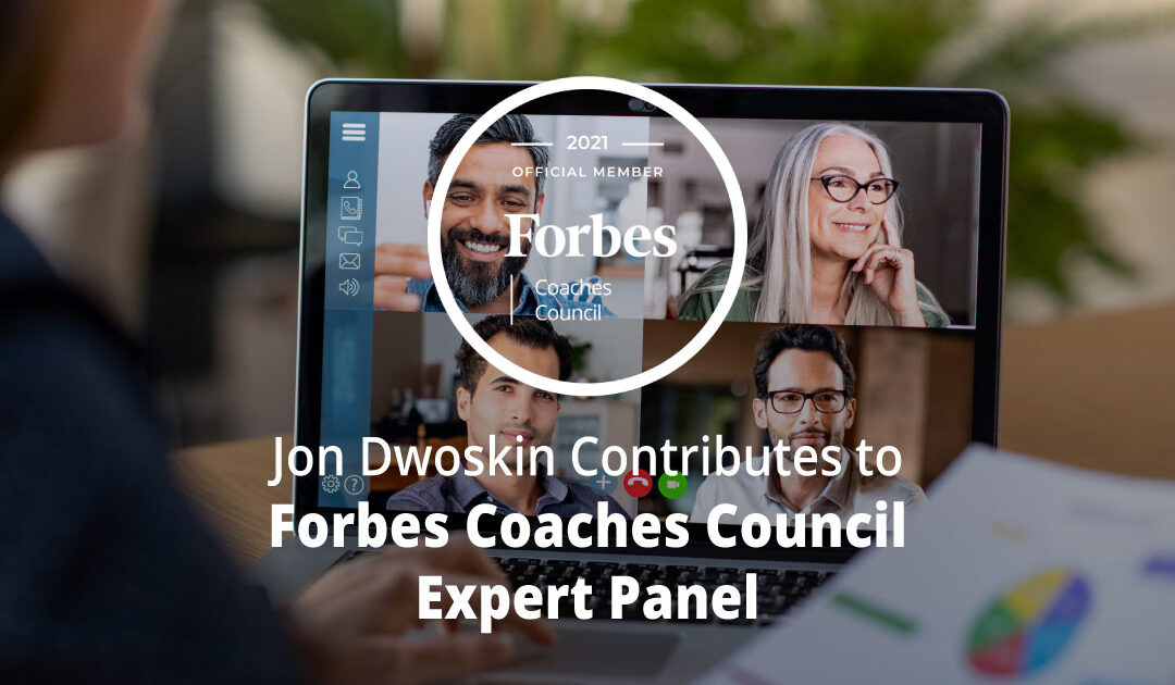 Jon Dwoskin Contributes to Forbes Coaches Council Expert Panel: 13 Tips For Transitioning To A Permanently Remote Workforce
