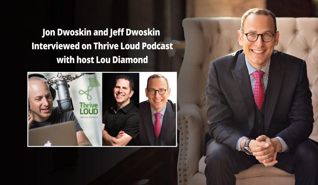 Jon Dwoskin and Jeff Dwoskin Interviewed on Thrive Loud Podcast