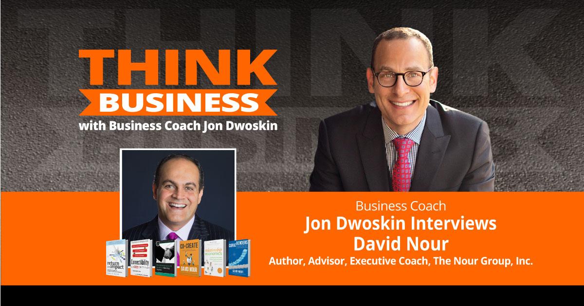 THINK Business Podcast: Jon Dwoskin Talks with David Nour
