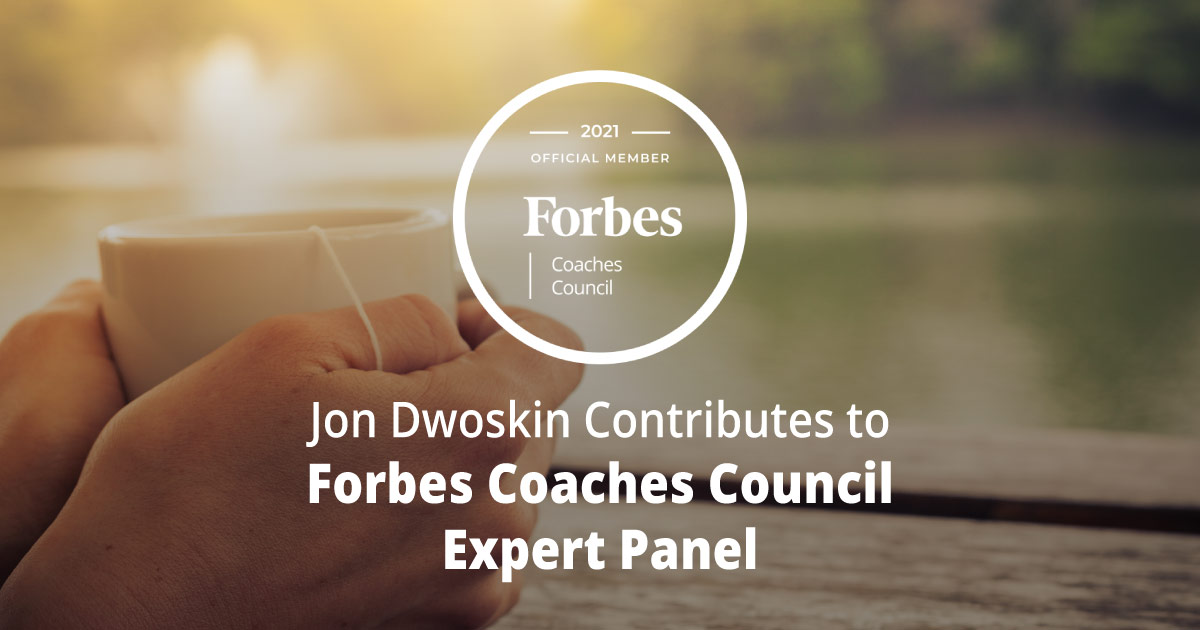 Jon Dwoskin Contributes to Forbes Coaches Council Expert Panel: Burning Out At Work? Try One Of These 13 Weekend Activities