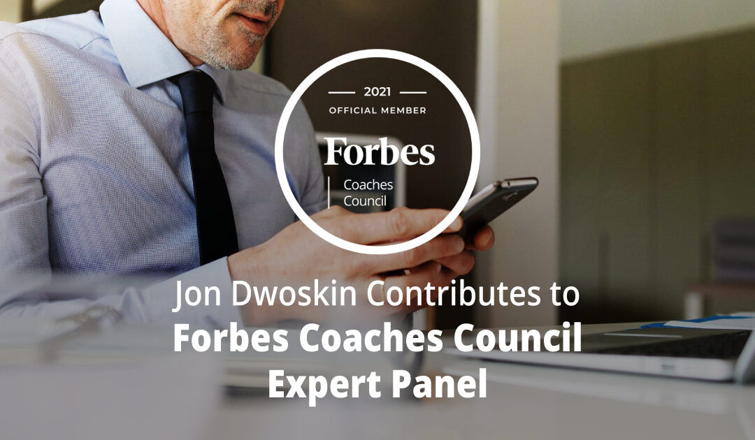 Jon Dwoskin Contributes to Forbes Coaches Council Expert Panel: Don't Say 'I'm Sorry' In These 11 Situations At Work