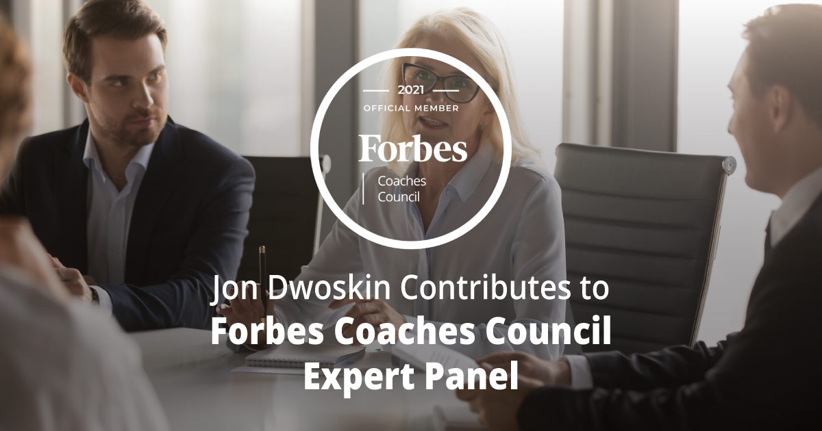 Jon Dwoskin Contributes to Forbes Coaches Council Expert Panel: The Board Lacks Confidence In The CEO? 13 Ways To Recover And Survive