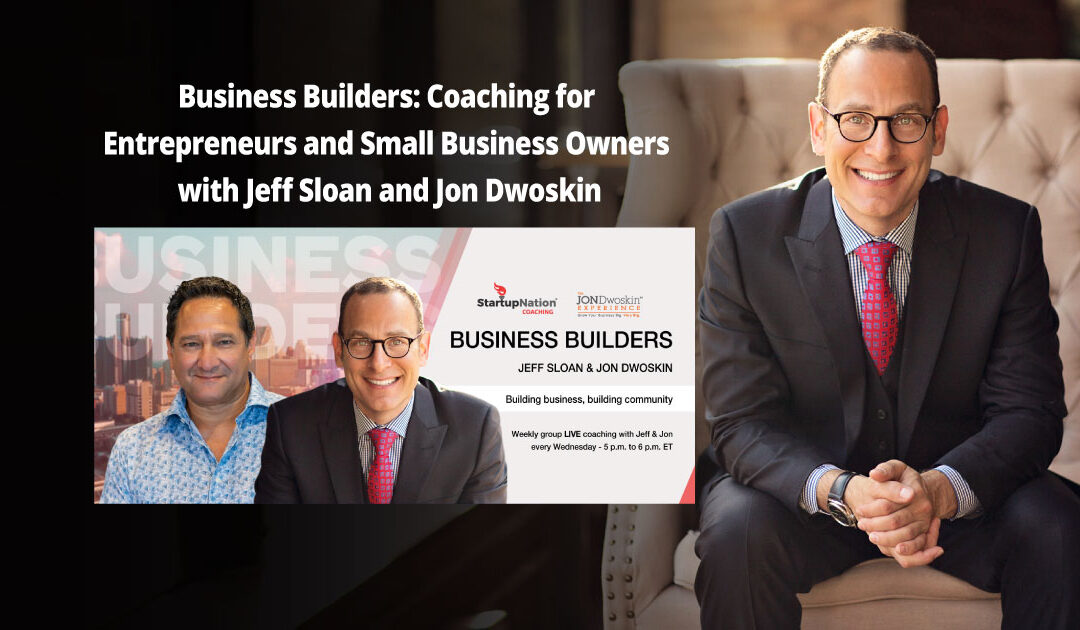 Business Builders: Coaching for Entrepreneurs and Small Business Owners with Jeff Sloan and Jon Dwoskin