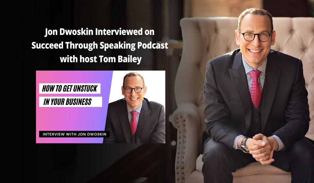 Jon Dwoskin Interviewed on Succeed Through Speaking Podcast