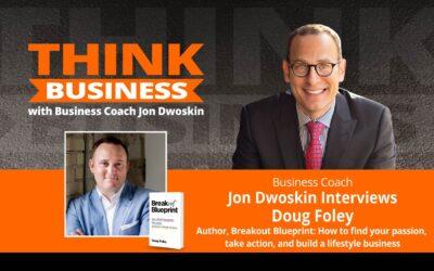THINK Business Podcast: Jon Dwoskin Talks with Doug Foley