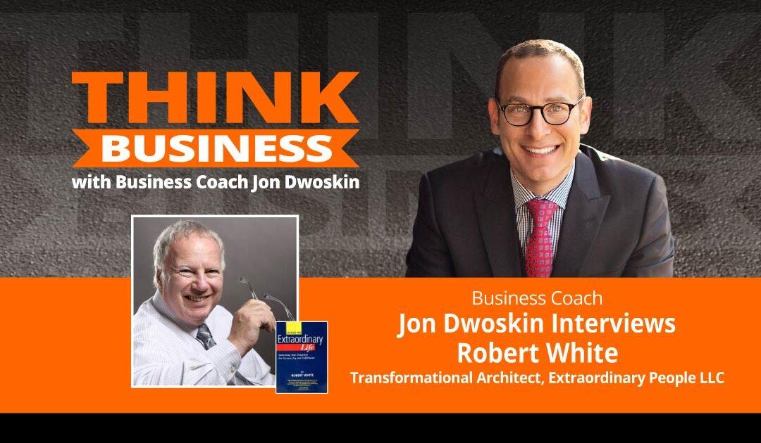 THINK Business Podcast: Jon Dwoskin Talks with Robert White