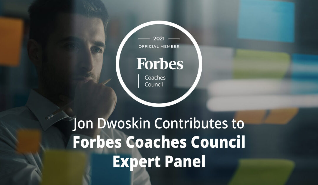 Jon Dwoskin Contributes to Forbes Coaches Council Expert Panel: Nine Effective Ways For Company Leaders To Beat Analysis Paralysis