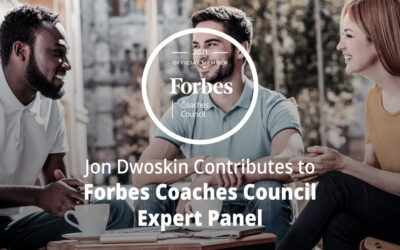 Jon Dwoskin Contributes to Forbes Coaches Council Expert Panel: 10 Keys To Creating A Psychologically Safe Workplace For Employees