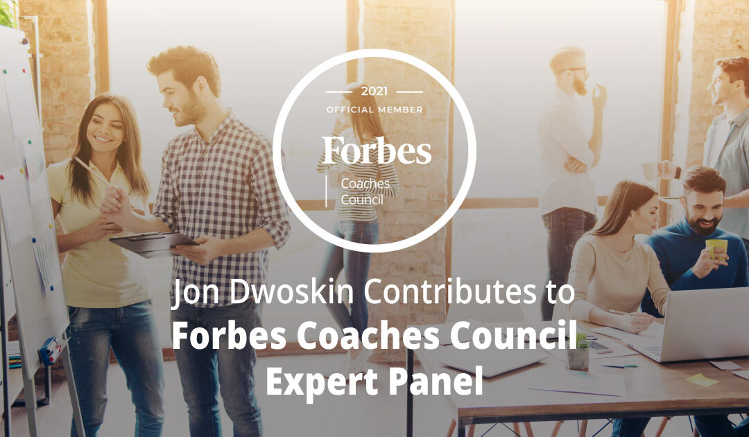 Jon Dwoskin Contributes to Forbes Coaches Council Expert Panel: 12 Ways For Organizations To Leverage Experiential Learning Opportunities