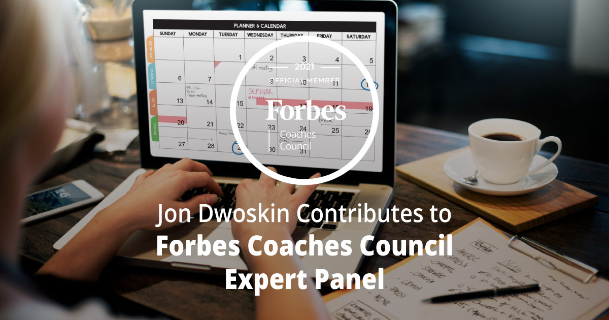 Jon Dwoskin Contributes to Forbes Coaches Council Expert Panel: 12 Creative Ways To Sustain The Energy You Need To Reach Your Goals