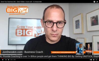 Grow Your Business BIG – DAILY! Make 1 More Call