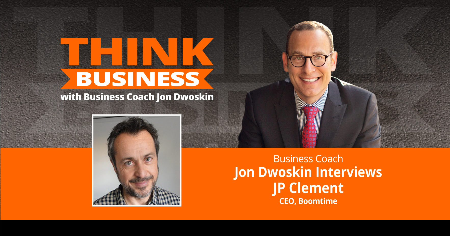 THINK Business Podcast: Jon Dwoskin Talks with JP Clement