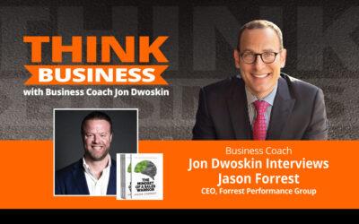 THINK Business Podcast: Jon Dwoskin Talks with Jason Forrest