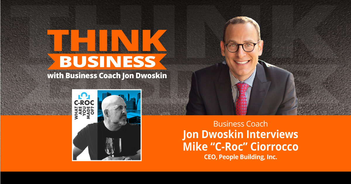 """THINK Business Podcast: Jon Dwoskin Talks with Mike """"C-Roc"""" Ciorrocco"""