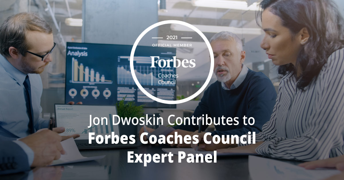 Jon Dwoskin Contributes to Forbes Coaches Council Expert Panel: 12 Smart Ways To Find Business Opportunities During A Market Downturn