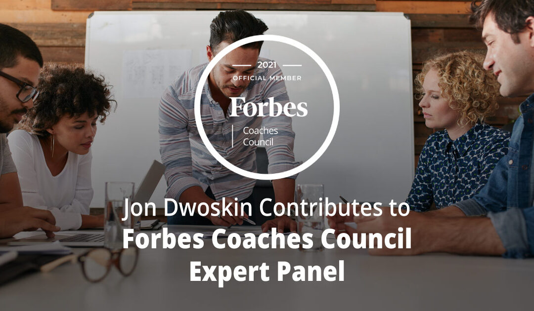 Jon Dwoskin Contributes to Forbes Coaches Council Expert Panel: Build An Entire Team Of 'A-Players' With These 14 Leadership Strategies