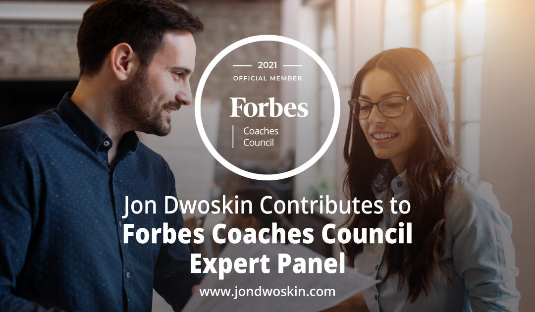 Jon Dwoskin Contributes to Forbes Coaches Council Expert Panel: Professionals Need To Stop Making These 14 Communication Faux Pas