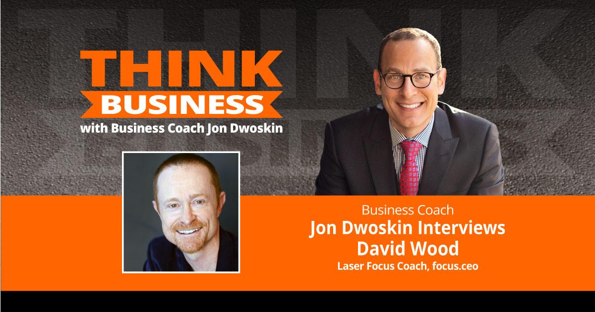 THINK Business Podcast: Jon Dwoskin Talks with David Wood