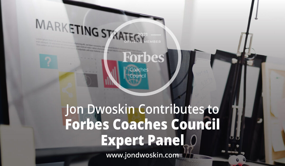 Jon Dwoskin Contributes to Forbes Coaches Council Expert Panel: 11 Expert Market Optimization Tips For New Startups